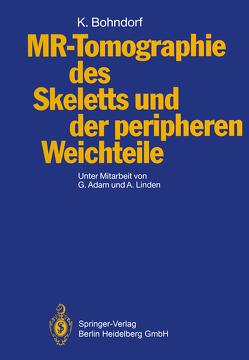MR-Tomographie des Skeletts und der peripheren Weichteile von Adam,  Gert, Bohndorf,  Klaus, Günther,  R.W., Linden,  Alfred