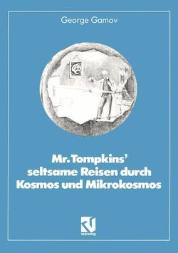 Mr. Tompkins' seltsame Reisen durch Kosmos und Mikrokosmos von Gamov,  George, Stadler,  Helga