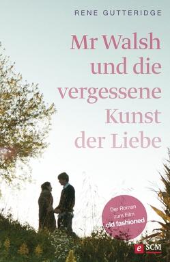 Mr Walsh und die vergessene Kunst der Liebe von Gutteridge,  Rene