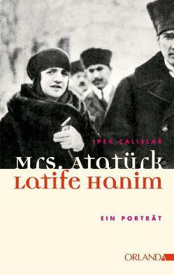 Mrs. Atatürk – Latife Hanim von Çalislar,  Ipek, Letsch,  Constanze