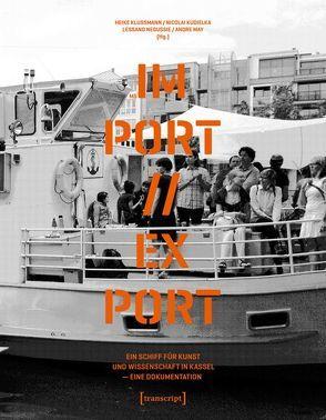MS IM-PORT//EX-PORT – Ein Schiff für Kunst und Wissenschaft in Kassel von Klussmann,  Heike, Kudielka,  Nicolai, May,  Andre, Negussie,  Lessano