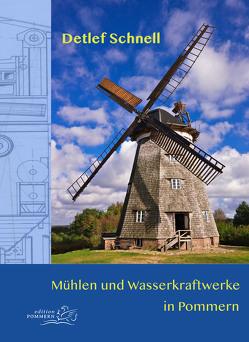 Mühlen und Wasserkraftwerke in Pommern von Schnell,  Detlef