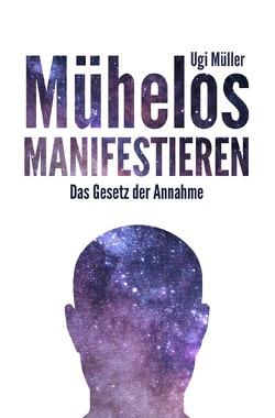 Mühelos manifestieren von Müller,  Ugi