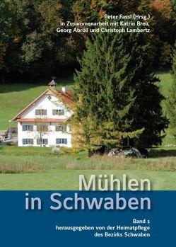 Mühlen in Schwaben – Band 1 von Abröll,  Georg, Breu,  Katrin, Fassl,  Peter, Lambertz,  Christoph