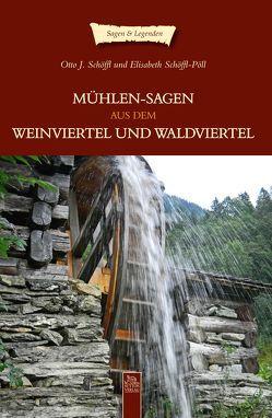 Mühlensagen aus dem Weinviertel und dem Waldviertel von Schöffl,  Otto J., Schöffl-Pöll,  Elisabeth