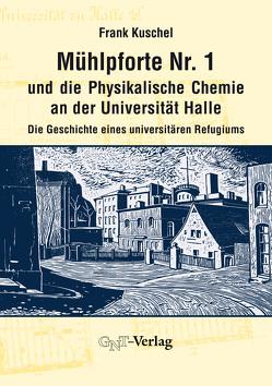 Mühlpforte Nr. 1 und die Physikalische Chemie an der Universität Halle von Kuschel,  Frank