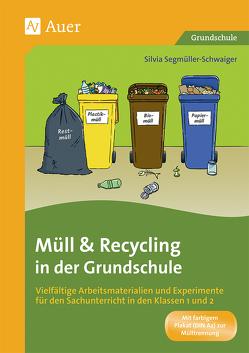 Müll und Recycling in der Grundschule von Segmüller-Schwaiger,  Silvia