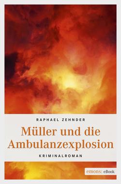 Müller und die Ambulanzexplosion von Zehnder,  Raphael