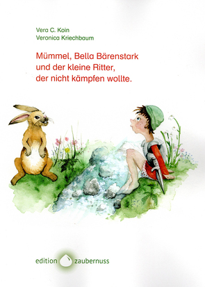 Mümmel, Bella Bärenstark und der kleine Ritter, der nicht kämpfen wollte von Koin,  Vera C., Kriechbaum,  Veronica
