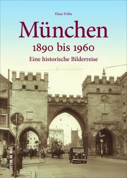 München 1890 bis 1960 von Fröba,  Klaus