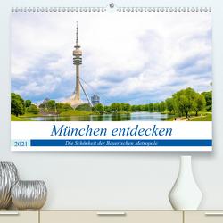 München entdecken – Die Schönheit der Bayerischen Metropole (Premium, hochwertiger DIN A2 Wandkalender 2021, Kunstdruck in Hochglanz) von Ganz,  Stefan
