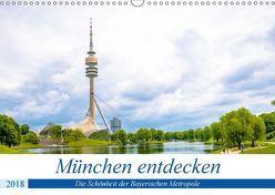 München entdecken – Die Schönheit der Bayerischen Metropole (Wandkalender 2018 DIN A3 quer) von Ganz,  Stefan