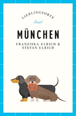 München – Lieblingsorte von Ulrich,  Franziska, Ulrich,  Stefan