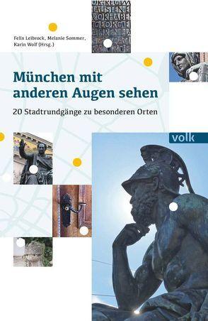 München mit anderen Augen sehen von Leibrock,  Felix, Sommer,  Melanie, Wolf,  Karin