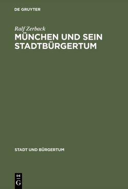 München und sein Stadtbürgertum von Zerback,  Ralf