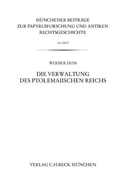 Münchener Beiträge zur Papyrusforschung Heft 104: Die Verwaltung des ptolemaiischen Reichs von Huß,  Werner
