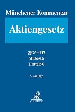 Münchener Kommentar zum Aktiengesetz Bd. 2: §§ 76 – 117, MitbestG, DrittelbG von Annuß,  Georg, Goette,  Wulf, Habersack,  Mathias, Kalss,  Susanne, Spindler,  Gerald