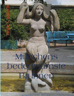 Münchens bedeutsamste Brunnen von Aubeck,  Heinz J