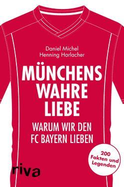 Münchens wahre Liebe von Harlacher,  Henning, Michel,  Daniel