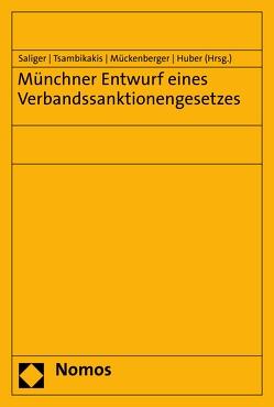 Münchner Entwurf eines Verbandssanktionengesetzes von Huber,  Hans-Peter, Mückenberger,  Ole, Saliger,  Frank, Tsambikakis,  Michael