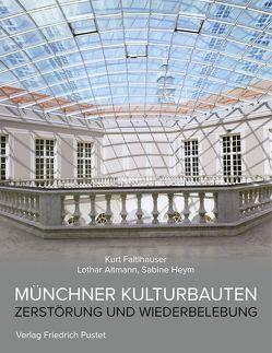 Münchner Kulturbauten von Altmann,  Lothar, Faltlhauser,  Kurt, Heym,  Sabine