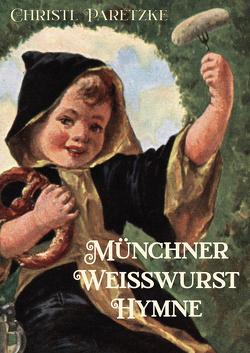 Münchner Weißwurst-Hymne von Glasbrenner,  Eva-Maria, Paretzke,  Christa