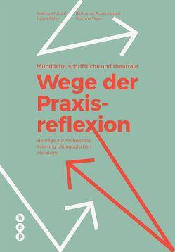 Mündliche, schriftliche und theatrale Wege der Praxisreflexion (E-Book) von Christof,  Eveline, Köhler,  Julia, Rosenberger,  Katharina, Wyss,  Corinne