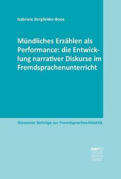 Mündliches Erzählen als Performance: die Entwicklung narrativer Diskurse im Fremdsprachenunterricht von Bergfelder-Boos,  Gabriele