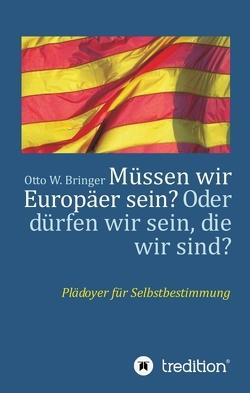 Müssen wir Europäer sein? Oder dürfen wir sein, die wir sind? von Bringer,  Otto W.
