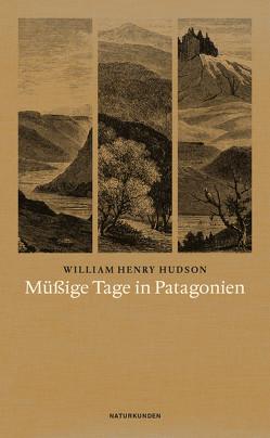 Müßige Tage in Patagonien von Hudson,  William H., Schalansky,  Judith, Schmidt,  Rainer G