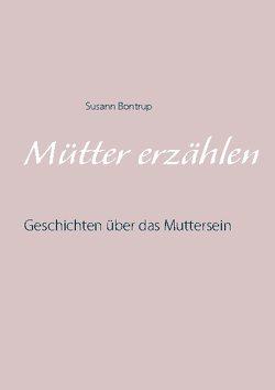Mütter erzählen von Bontrup,  Susann