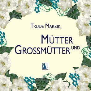 Mütter & Großmütter von Marzik,  Trude