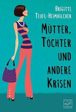 Mütter, Töchter und andere Krisen von Teufl-Heimhilcher,  Brigitte