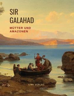 Mütter und Amazonen von Eckstein-Diener,  Bertha, Galahad,  Sir
