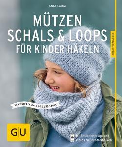 Mützen, Schals & Loops für Kinder häkeln von Lamm,  Anja