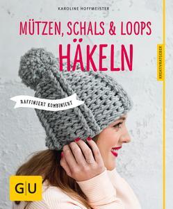 Mützen, Schals und Loops häkeln von Hoffmeister,  Karoline