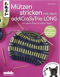 Mützen stricken mit dem addiCraSyTrio LONG (kreativ.kompakt.) von Rasch,  Sylvie