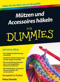 Mützen und Accessoires häkeln für Dummies von Daniels,  Petra