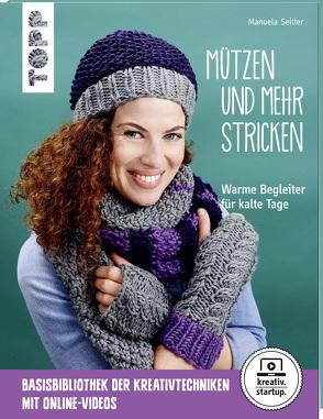 Mützen und mehr stricken (kreativ.startup.) von Seitter,  Manuela