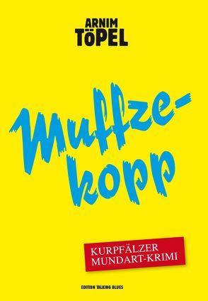 Muffzekopp – Zweiter Fall für Mister Nochdenkerles von Töpel,  Arnim