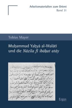Muhammad Yahya al-Walati und die Nazila fi ibahat atay von Mayer,  Tobias