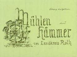 Mühlen und Hämmer im Landkreis Roth von Hetzelein,  Georg