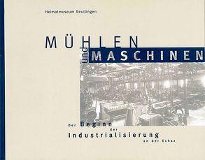 Mühlen und Maschinen von Bold,  Willi, Haas,  Horst, Heimatmuseum Reutlingen, Schaible,  Gunter, Schröder,  Martina, Ströbele,  Werner