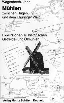 Mühlen zwischen Rügen und dem Thüringer Wald von Jahn,  Erhard, Wagenbreth,  Otfried