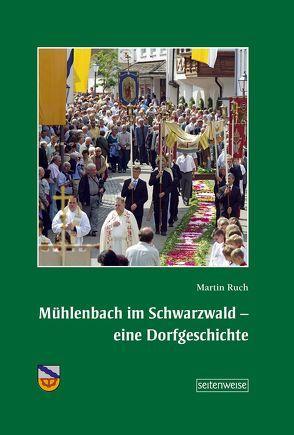 Mühlenbach im Schwarzwald – eine Dorfgeschichte von Ruch,  Martin