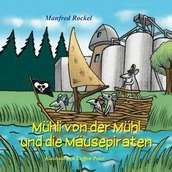 Mühli von der Mühl und die Mäusepiraten von Peter,  Steffen, Rockel,  Manfred