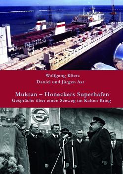 Mukran – Honeckers Superhafen von Ast,  Daniel, Ast,  Jürgen, Klietz,  Wolfgang