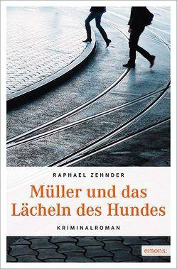 Müller und das Lächeln des Hundes von Zehnder,  Raphael