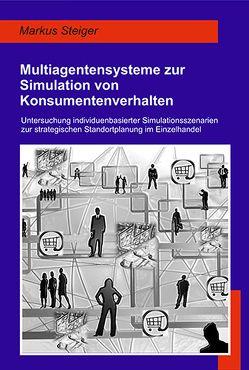 Multiagentensysteme zur Simulation von Konsumentenverhalten von Steiger,  Markus
