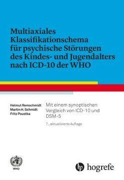 Multiaxiales Klassifikationsschema für psychische Störungen des Kindes– und Jugendalters nach ICD–10 von Poustka,  Fritz, Remschmidt,  Helmut, Schmidt,  Martin H.